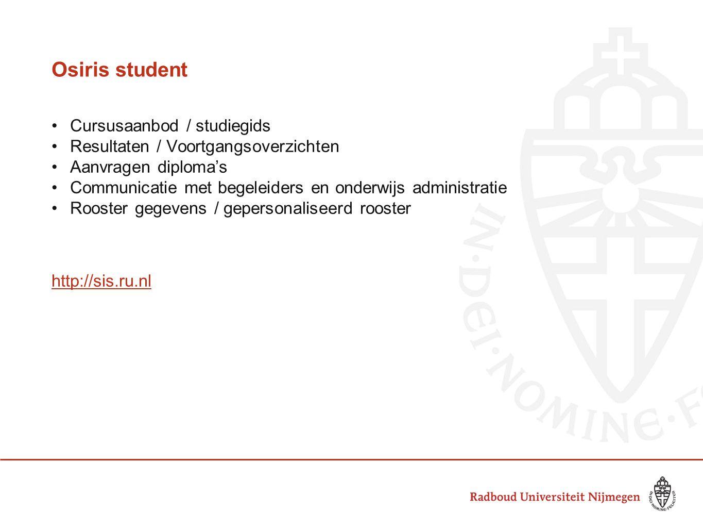 Osiris student Cursusaanbod / studiegids Resultaten / Voortgangsoverzichten Aanvragen diploma's Communicatie met begeleiders en onderwijs administrati