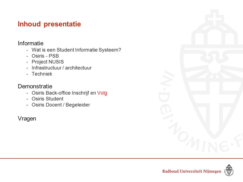 Inhoud presentatie Informatie -Wat is een Student Informatie Systeem? -Osiris - PSB -Project NUSIS -Infrastructuur / architectuur -Techniek Demonstrat