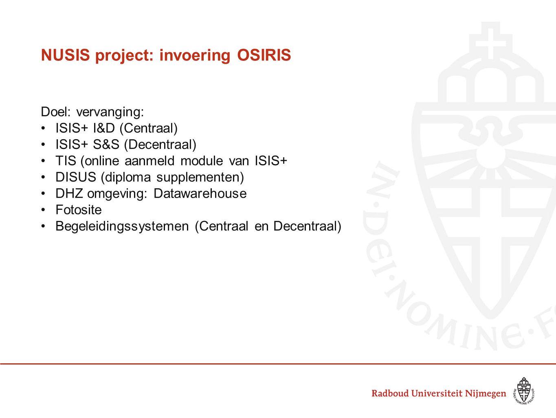 NUSIS project: invoering OSIRIS Doel: vervanging: ISIS+ I&D (Centraal) ISIS+ S&S (Decentraal) TIS (online aanmeld module van ISIS+ DISUS (diploma supp