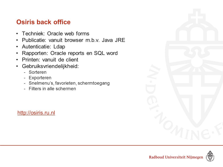 Osiris back office Techniek: Oracle web forms Publicatie: vanuit browser m.b.v. Java JRE Autenticatie: Ldap Rapporten: Oracle reports en SQL word Prin