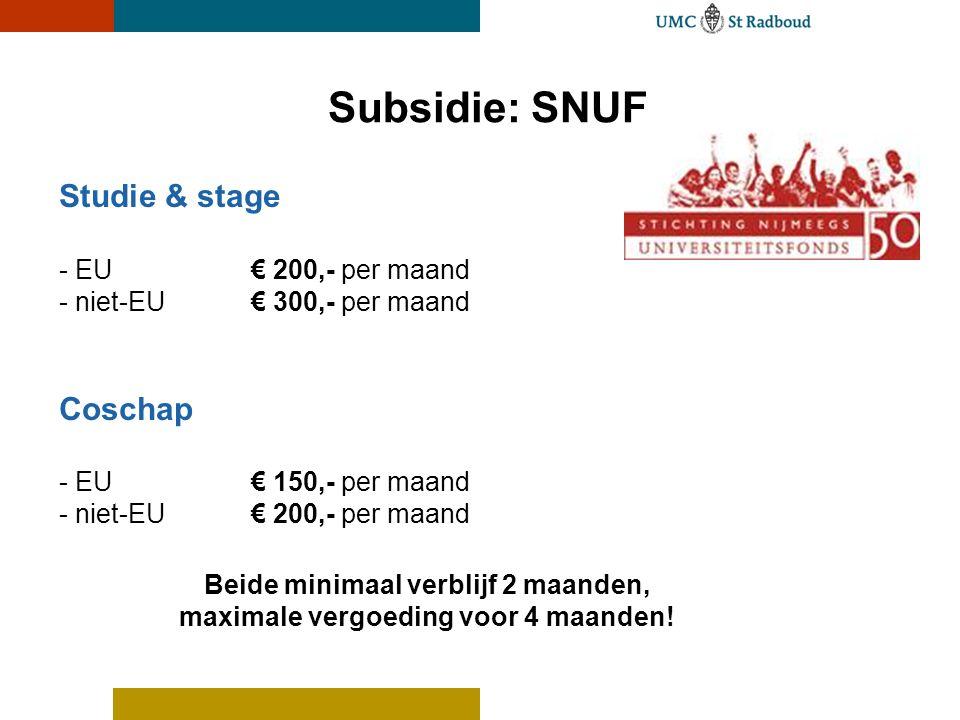 Subsidie: SNUF Studie & stage - EU € 200,- per maand - niet-EU€ 300,- per maand Coschap - EU € 150,- per maand - niet-EU€ 200,- per maand Beide minima