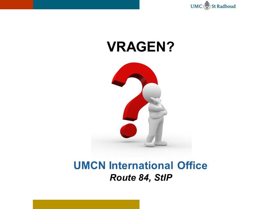VRAGEN? UMCN International Office Route 84, StIP