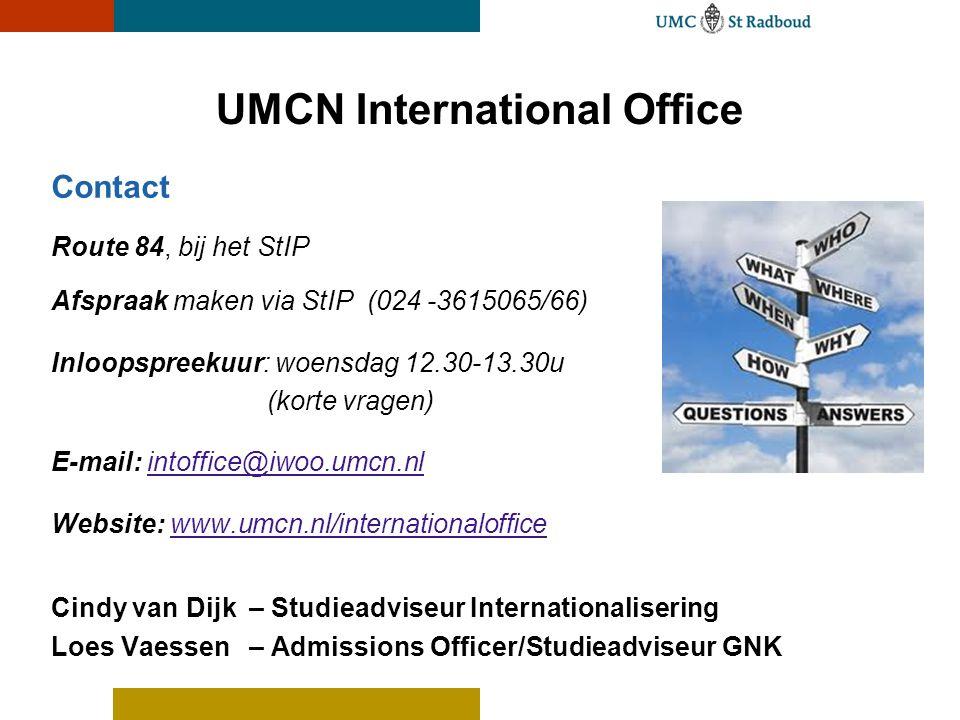 UMCN International Office Contact Route 84, bij het StIP Afspraak maken via StIP (024 -3615065/66) Inloopspreekuur: woensdag 12.30-13.30u (korte vrage