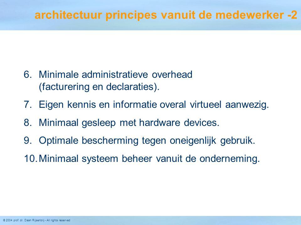 © 2004 prof. dr. Daan Rijsenbrij - All rights reserved architectuur principes vanuit de medewerker -2 6.Minimale administratieve overhead (facturering