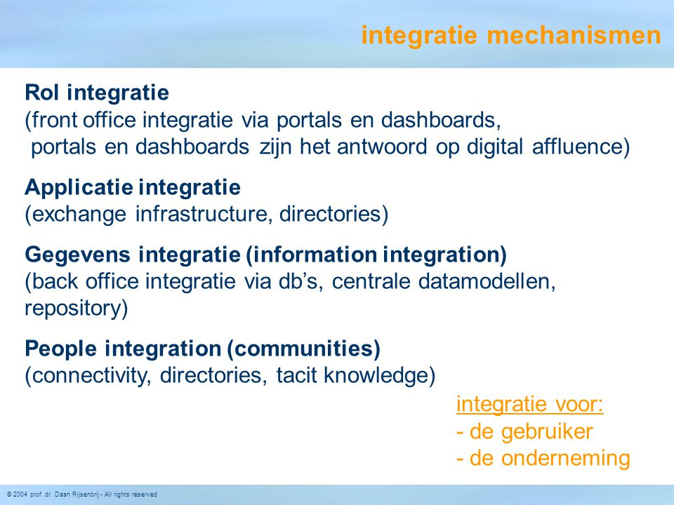 © 2004 prof. dr. Daan Rijsenbrij - All rights reserved integratie mechanismen Rol integratie (front office integratie via portals en dashboards, porta
