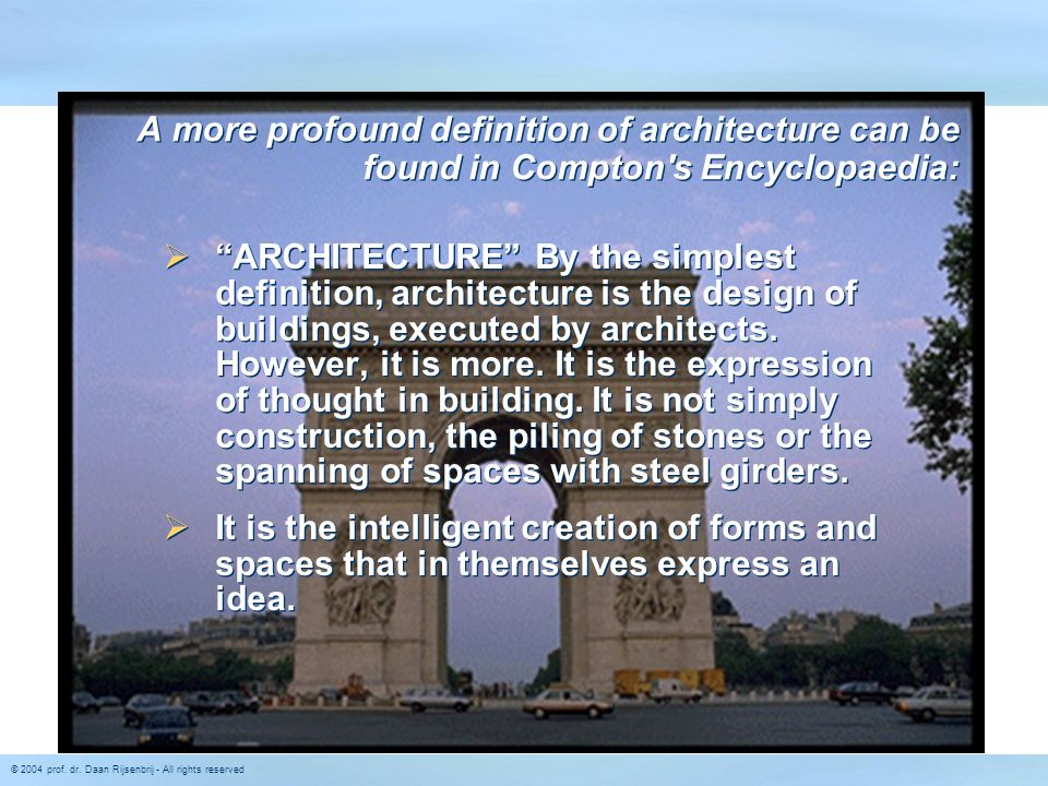 "© 2004 prof. dr. Daan Rijsenbrij - All rights reserved A more profound definition of architecture can be found in Compton's Encyclopaedia:  ""ARCHITEC"