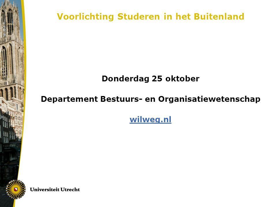 Voorlichting Studeren in het Buitenland Donderdag 25 oktober Departement Bestuurs- en Organisatiewetenschap wilweg.nl