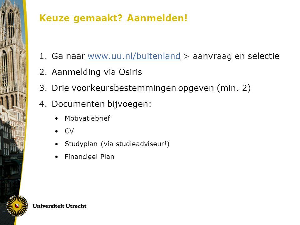 Keuze gemaakt? Aanmelden! 1.Ga naar www.uu.nl/buitenland > aanvraag en selectiewww.uu.nl/buitenland 2.Aanmelding via Osiris 3.Drie voorkeursbestemming