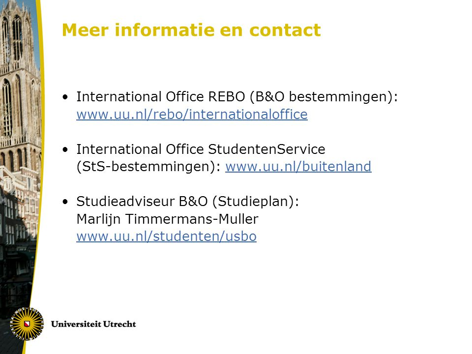Meer informatie en contact International Office REBO (B&O bestemmingen): www.uu.nl/rebo/internationaloffice International Office StudentenService (StS