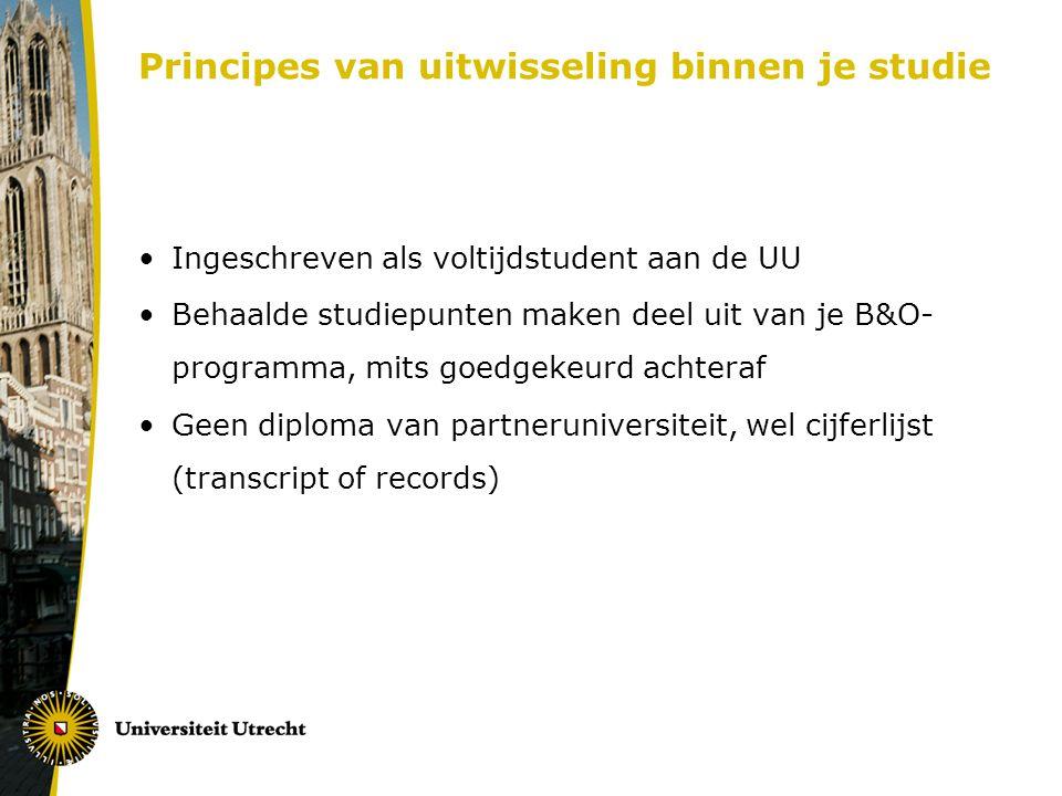 Principes van uitwisseling binnen je studie Ingeschreven als voltijdstudent aan de UU Behaalde studiepunten maken deel uit van je B&O- programma, mits