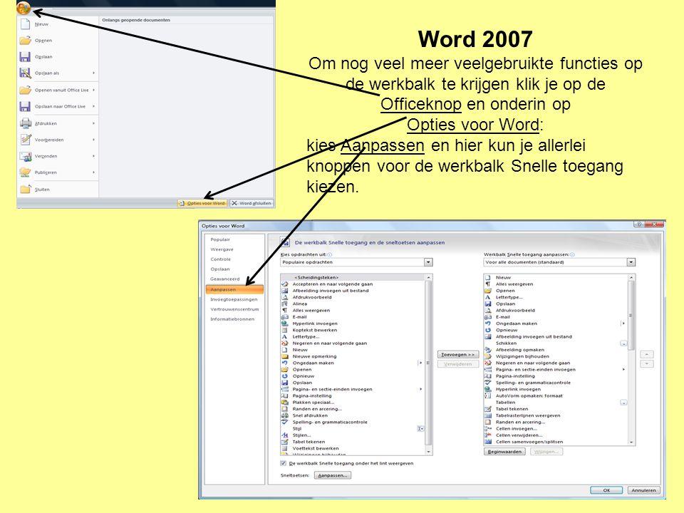 Word 2007 Om nog veel meer veelgebruikte functies op de werkbalk te krijgen klik je op de Officeknop en onderin op Opties voor Word: kies Aanpassen en