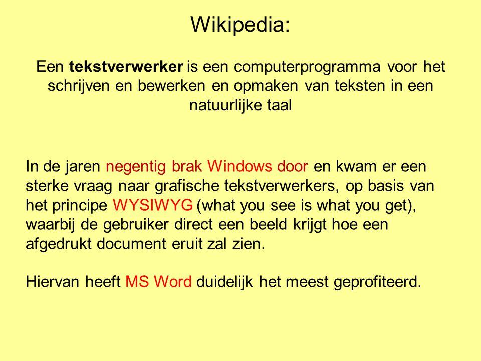 Wikipedia: Een tekstverwerker is een computerprogramma voor het schrijven en bewerken en opmaken van teksten in een natuurlijke taal In de jaren negen