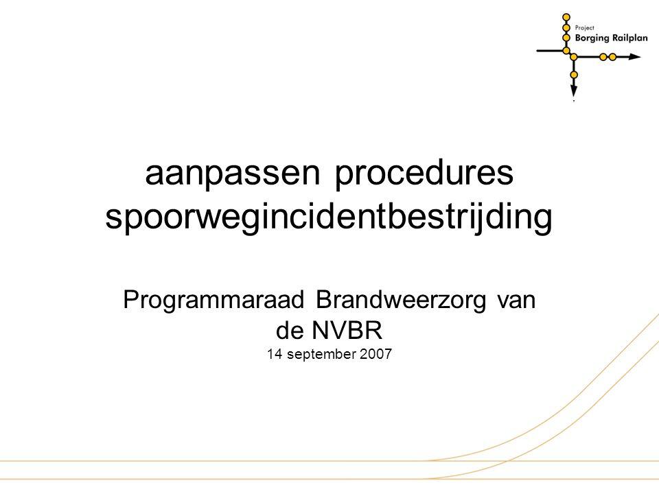 aanpassen procedures spoorwegincidentbestrijding Programmaraad Brandweerzorg van de NVBR 14 september 2007