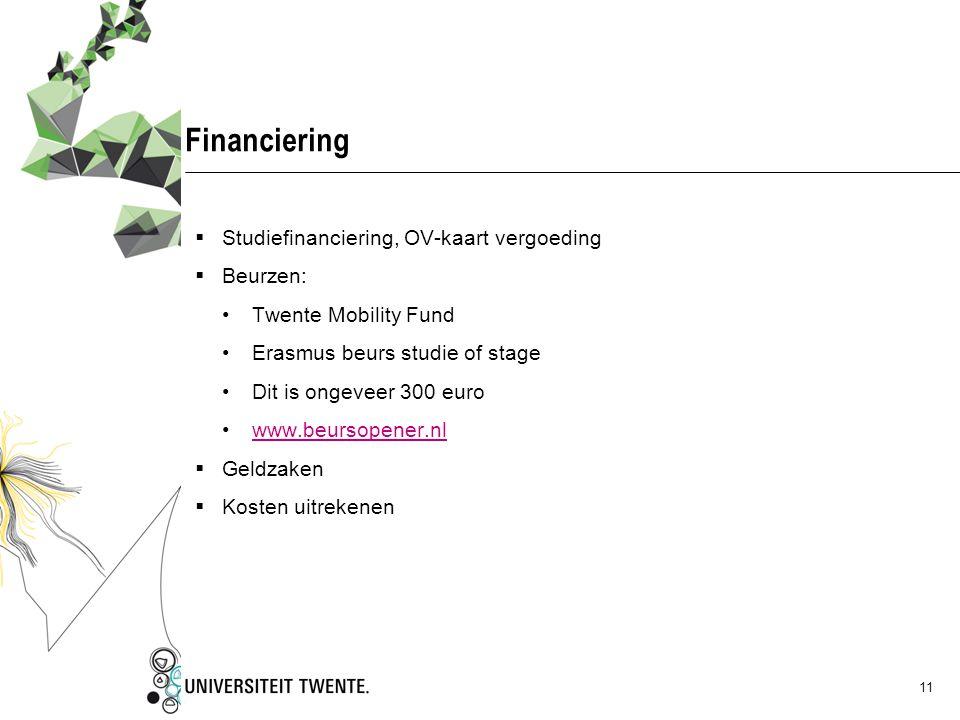 11 Financiering  Studiefinanciering, OV-kaart vergoeding  Beurzen: Twente Mobility Fund Erasmus beurs studie of stage Dit is ongeveer 300 euro www.beursopener.nl  Geldzaken  Kosten uitrekenen