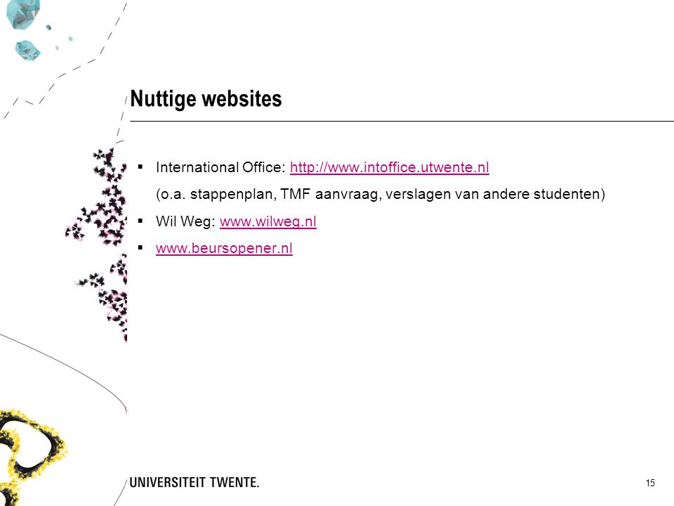 15 Nuttige websites  International Office: http://www.intoffice.utwente.nlhttp://www.intoffice.utwente.nl (o.a. stappenplan, TMF aanvraag, verslagen