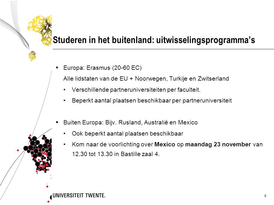 4 Studeren in het buitenland: uitwisselingsprogramma's  Europa: Erasmus (20-60 EC) Alle lidstaten van de EU + Noorwegen, Turkije en Zwitserland Verschillende partneruniversiteiten per faculteit.