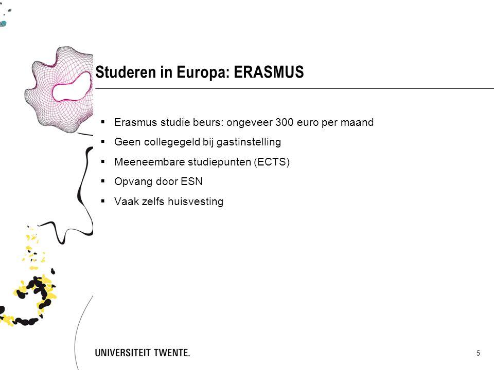 5 Studeren in Europa: ERASMUS  Erasmus studie beurs: ongeveer 300 euro per maand  Geen collegegeld bij gastinstelling  Meeneembare studiepunten (EC