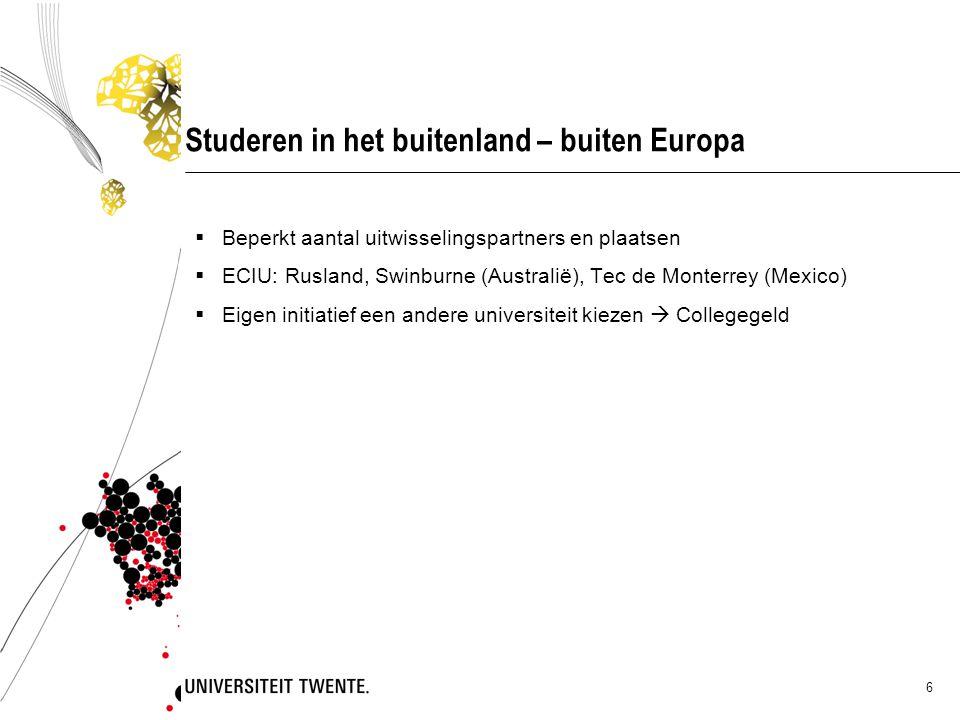6 Studeren in het buitenland – buiten Europa  Beperkt aantal uitwisselingspartners en plaatsen  ECIU: Rusland, Swinburne (Australië), Tec de Monterrey (Mexico)  Eigen initiatief een andere universiteit kiezen  Collegegeld