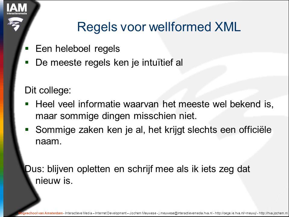 Regels voor wellformed XML  Een heleboel regels  De meeste regels ken je intuïtief al Dit college:  Heel veel informatie waarvan het meeste wel bekend is, maar sommige dingen misschien niet.