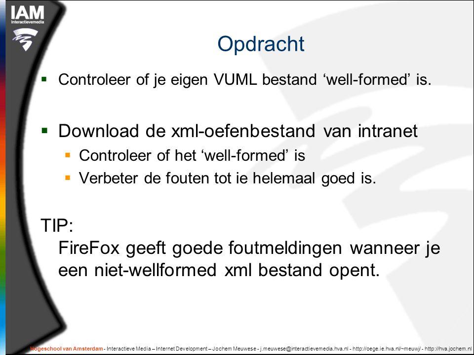 Hogeschool van Amsterdam - Interactieve Media – Internet Development – Jochem Meuwese - j.meuwese@interactievemedia.hva.nl - http://oege.ie.hva.nl/~meuwj/ - http://hva.jochem.nl Opdracht  Controleer of je eigen VUML bestand 'well-formed' is.
