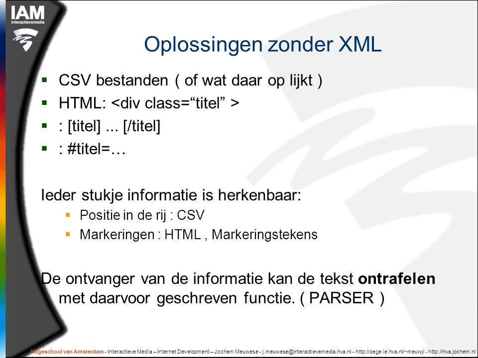 Hogeschool van Amsterdam - Interactieve Media – Internet Development – Jochem Meuwese - j.meuwese@interactievemedia.hva.nl - http://oege.ie.hva.nl/~meuwj/ - http://hva.jochem.nl Oplossingen zonder XML  CSV bestanden ( of wat daar op lijkt )  HTML:  : [titel]...