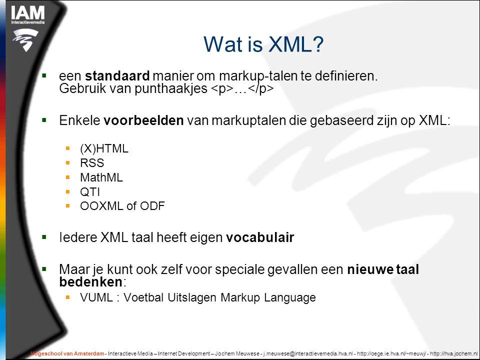 Hogeschool van Amsterdam - Interactieve Media – Internet Development – Jochem Meuwese - j.meuwese@interactievemedia.hva.nl - http://oege.ie.hva.nl/~meuwj/ - http://hva.jochem.nl SGML vs XML = HTML vs XHTML XML is opvolger van SGML  1986: SGML Standard Generalized Markup Language  1998: XML eXtensible Markup Language SGML --> HTML XML --> XHTML  Er zijn kleine doch belangrijke verschillen tussen SGML en XML .
