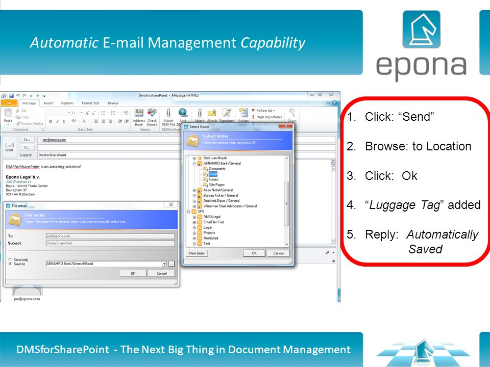Automatic E-mail Management Capability DMSforSharePoint - The Next Big Thing in Document Management 1.Click: Send 2.Browse: to Location 3.Click: Ok 4. Luggage Tag added 5.Reply: Automatically Saved