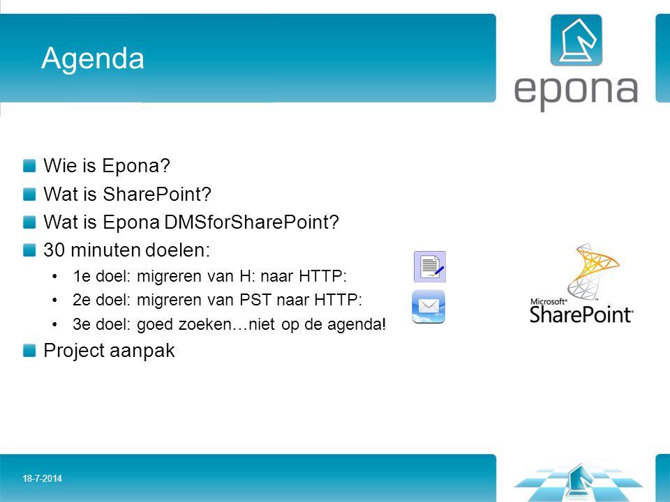 Agenda Wie is Epona? Wat is SharePoint? Wat is Epona DMSforSharePoint? 30 minuten doelen: 1e doel: migreren van H: naar HTTP: 2e doel: migreren van PS