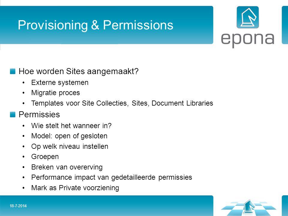 Provisioning & Permissions Hoe worden Sites aangemaakt? Externe systemen Migratie proces Templates voor Site Collecties, Sites, Document Libraries Per