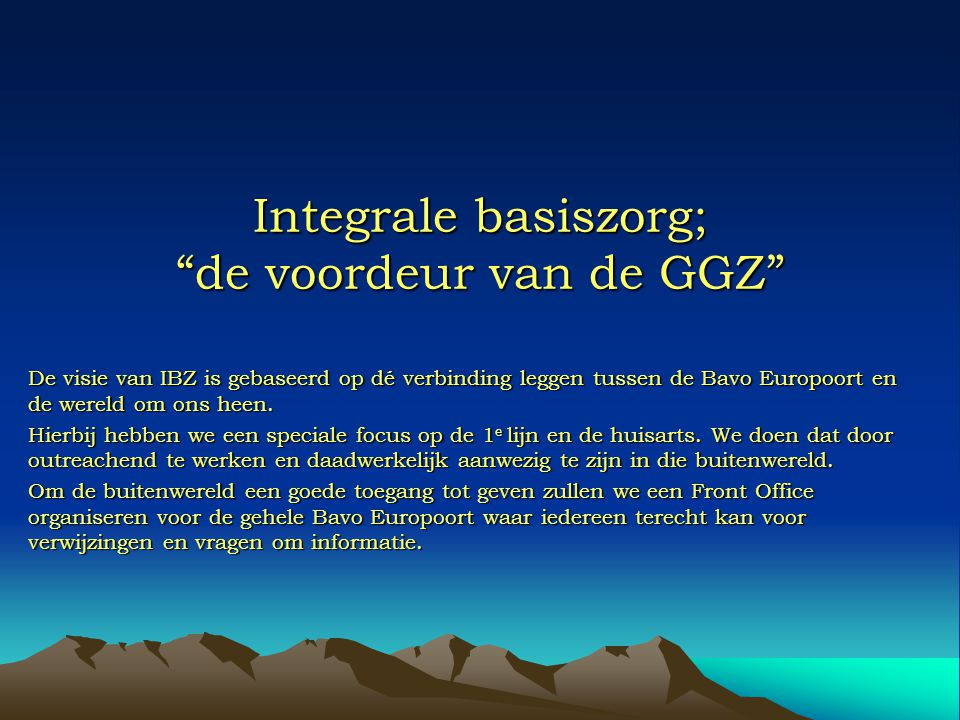 """Integrale basiszorg; """"de voordeur van de GGZ"""" De visie van IBZ is gebaseerd op dé verbinding leggen tussen de Bavo Europoort en de wereld om ons heen."""