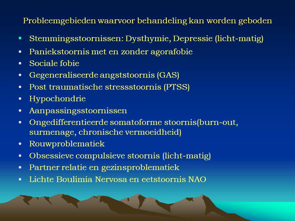 Probleemgebieden waarvoor behandeling kan worden geboden  Stemmingsstoornissen: Dysthymie, Depressie (licht-matig) Paniekstoornis met en zonder agora