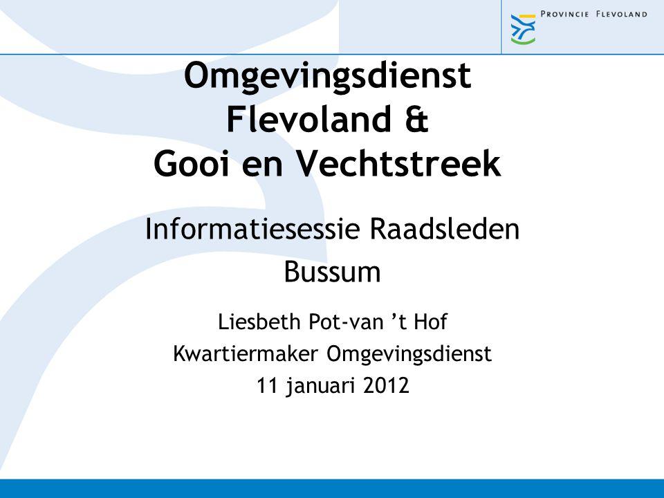 Omgevingsdienst Flevoland & Gooi en Vechtstreek Informatiesessie Raadsleden Bussum Liesbeth Pot-van 't Hof Kwartiermaker Omgevingsdienst 11 januari 20