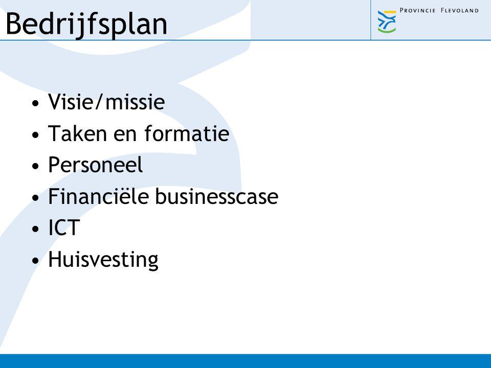 Bedrijfsplan Visie/missie Taken en formatie Personeel Financiële businesscase ICT Huisvesting