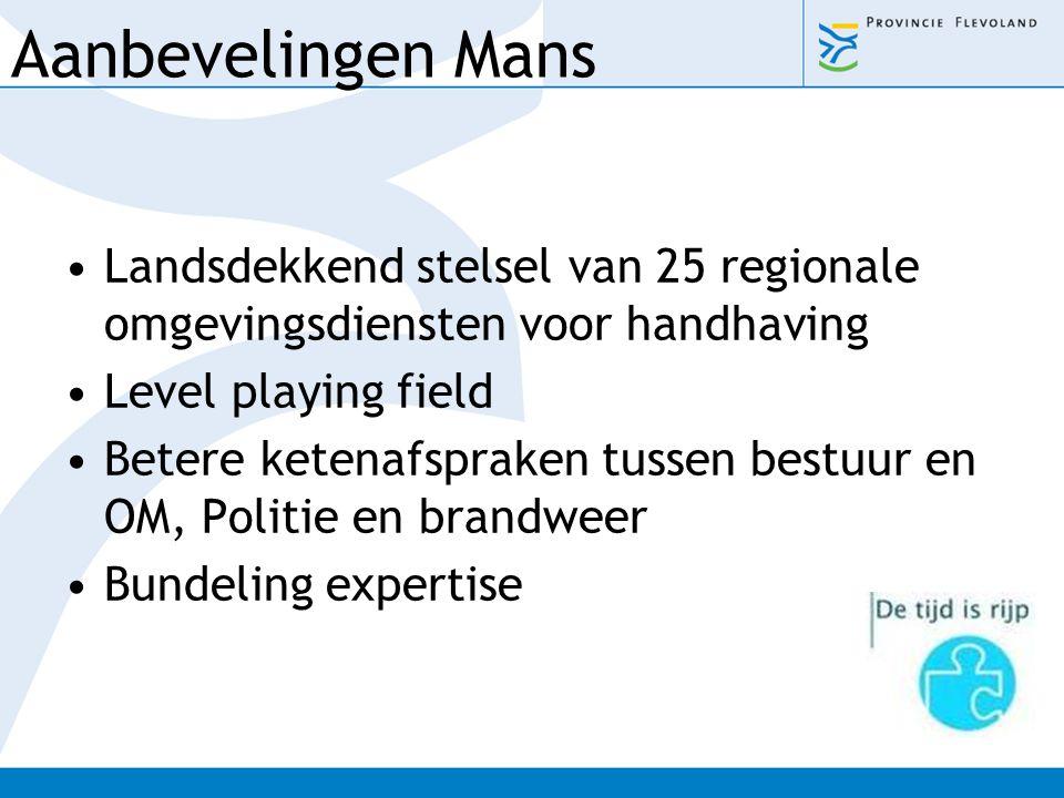 Aanbevelingen Mans Landsdekkend stelsel van 25 regionale omgevingsdiensten voor handhaving Level playing field Betere ketenafspraken tussen bestuur en