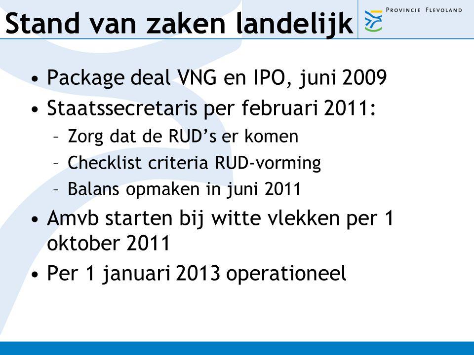 Stand van zaken landelijk Package deal VNG en IPO, juni 2009 Staatssecretaris per februari 2011: –Zorg dat de RUD's er komen –Checklist criteria RUD-v
