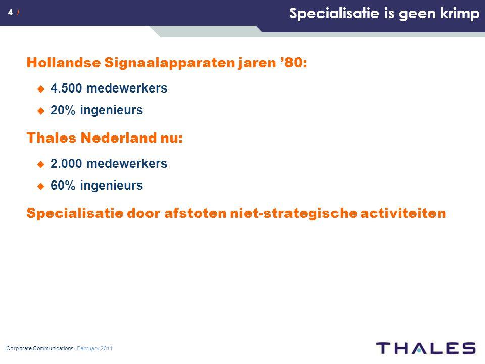 4 / Specialisatie is geen krimp Hollandse Signaalapparaten jaren '80:  4.500 medewerkers  20% ingenieurs Thales Nederland nu:  2.000 medewerkers  60% ingenieurs Specialisatie door afstoten niet-strategische activiteiten Corporate Communications February 2011