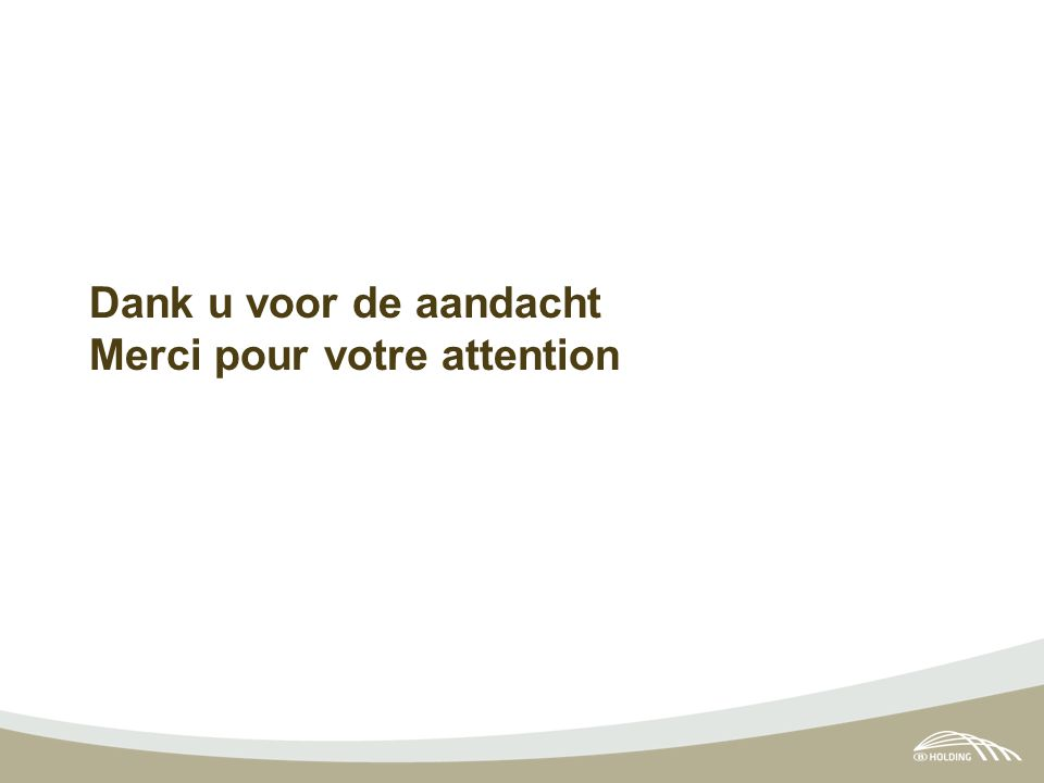 Dank u voor de aandacht Merci pour votre attention