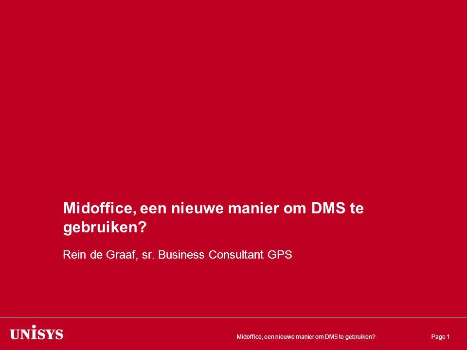 Midoffice, een nieuwe manier om DMS te gebruiken?Page 1 Midoffice, een nieuwe manier om DMS te gebruiken? Rein de Graaf, sr. Business Consultant GPS