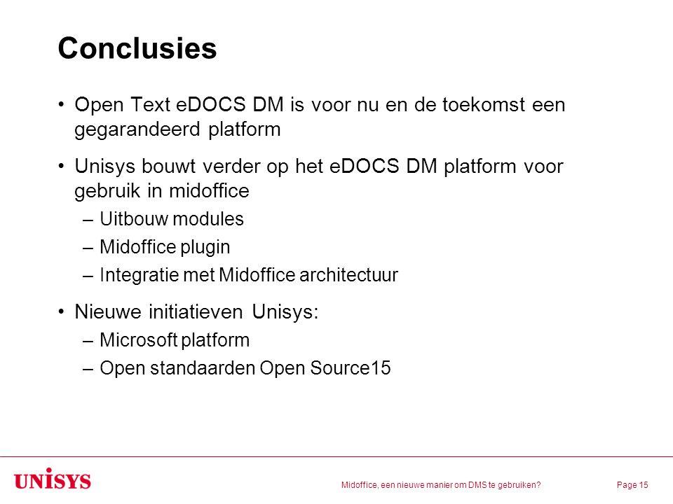 Midoffice, een nieuwe manier om DMS te gebruiken?Page 15 Conclusies Open Text eDOCS DM is voor nu en de toekomst een gegarandeerd platform Unisys bouw