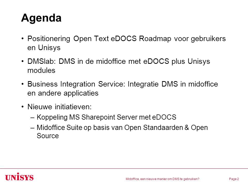 Midoffice, een nieuwe manier om DMS te gebruiken?Page 2 Agenda Positionering Open Text eDOCS Roadmap voor gebruikers en Unisys DMSlab: DMS in de midof