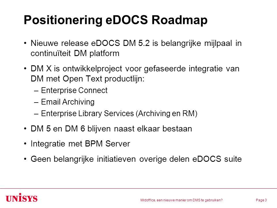 Midoffice, een nieuwe manier om DMS te gebruiken?Page 3 Positionering eDOCS Roadmap Nieuwe release eDOCS DM 5.2 is belangrijke mijlpaal in continuïtei