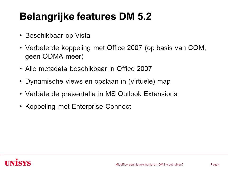 Midoffice, een nieuwe manier om DMS te gebruiken?Page 4 Belangrijke features DM 5.2 Beschikbaar op Vista Verbeterde koppeling met Office 2007 (op basi