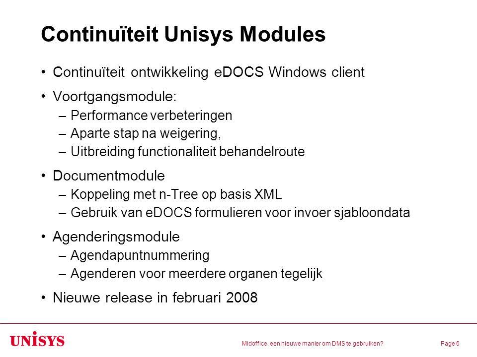 Midoffice, een nieuwe manier om DMS te gebruiken?Page 6 Continuïteit Unisys Modules Continuïteit ontwikkeling eDOCS Windows client Voortgangsmodule: –