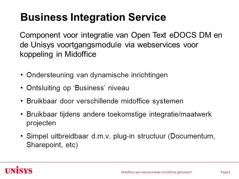 Midoffice, een nieuwe manier om DMS te gebruiken?Page 9 Business Integration Service Ondersteuning van dynamische inrichtingen Ontsluiting op 'Busines