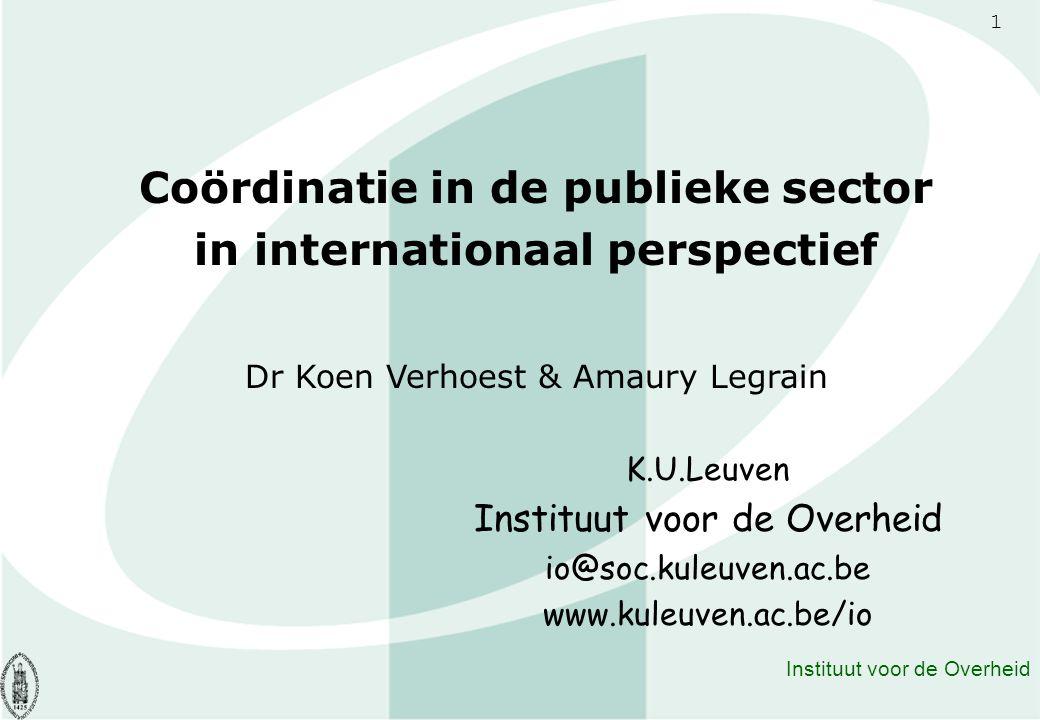 1 Instituut voor de Overheid Coördinatie in de publieke sector in internationaal perspectief Dr Koen Verhoest & Amaury Legrain K.U.Leuven Instituut vo