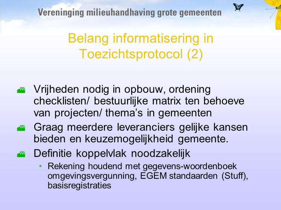 Belang informatisering in Toezichtsprotocol (2) Vrijheden nodig in opbouw, ordening checklisten/ bestuurlijke matrix ten behoeve van projecten/ thema'