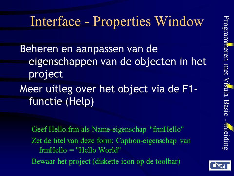 Programmeren met Visula Basic - inleiding Interface - Properties Window Beheren en aanpassen van de eigenschappen van de objecten in het project Meer