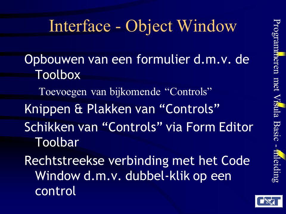 """Programmeren met Visula Basic - inleiding Interface - Object Window Opbouwen van een formulier d.m.v. de Toolbox Toevoegen van bijkomende """"Controls"""" K"""