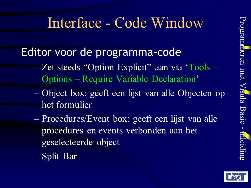 """Programmeren met Visula Basic - inleiding Interface - Code Window Editor voor de programma-code –Zet steeds """"Option Explicit"""" aan via 'Tools – Options"""