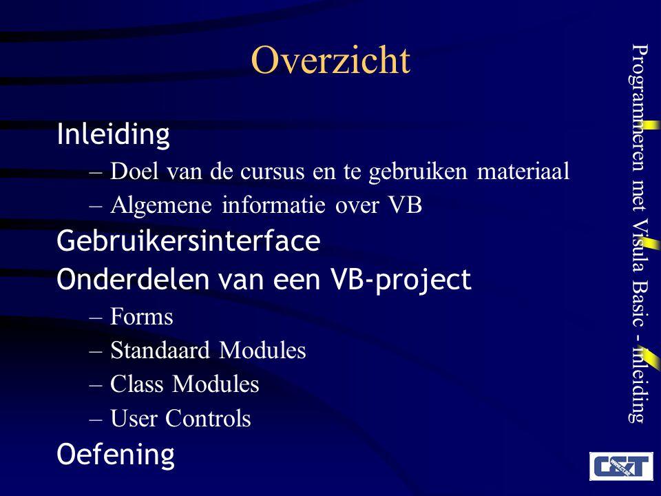 Programmeren met Visula Basic - inleiding Overzicht Inleiding –Doel van de cursus en te gebruiken materiaal –Algemene informatie over VB Gebruikersint